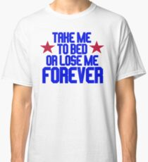 Top Gun - Take Me To Bed Or Lose Me Forever Classic T-Shirt