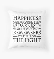 HAPPINESS CAN BE FOUND IN THE DARKEST OF TIMES Throw Pillow