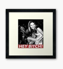HEY BITCH! Framed Print