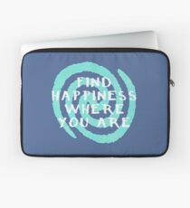Find Happiness Where You Are Laptop Sleeve
