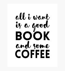 All I Want is a Good Book and Some Coffee Photographic Print