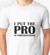 Put the Pro In Procrastinate Unisex T-Shirt