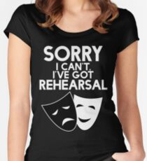 Sorry I Can't, I've Got Rehearsal (White) Women's Fitted Scoop T-Shirt