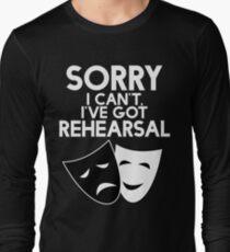 Sorry I Can't, I've Got Rehearsal (White) Long Sleeve T-Shirt