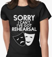 Sorry I Can't, I've Got Rehearsal (White) Women's Fitted T-Shirt