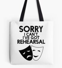 Sorry I Can't, I've Got Rehearsal. Tote Bag