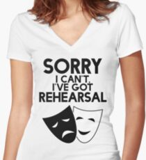 Sorry I Can't, I've Got Rehearsal. Women's Fitted V-Neck T-Shirt