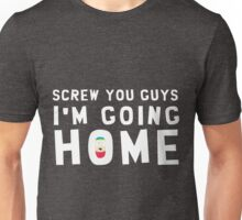Screw You Guys I'm Going Home Unisex T-Shirt