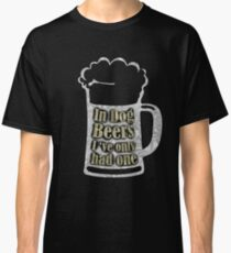 In Dog Beers i've only had one T-Shirt Classic T-Shirt