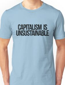Capitalism is Unsustainable Unisex T-Shirt