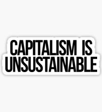 Capitalism is Unsustainable Sticker