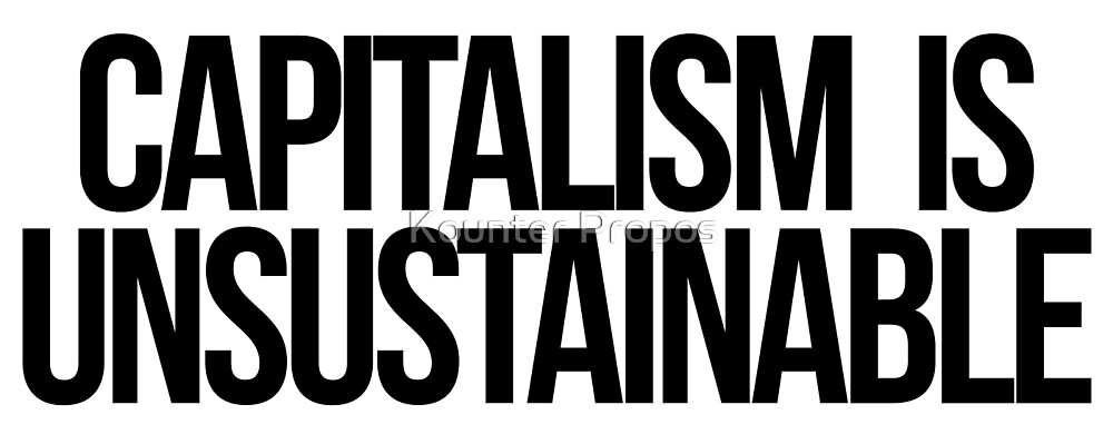 Capitalism is Unsustainable by Kounter Propos