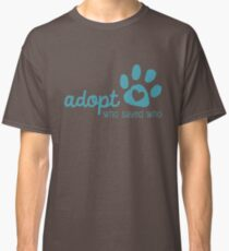 Adopt - who saved who? Classic T-Shirt