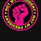 Not My President Revolution Fist PINK by Thelittlelord
