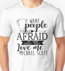 Michael Scott - I Want People to be Afraid of How Much They Love Me T-Shirt