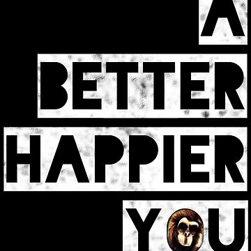 A Better Happier You by OffRedEye