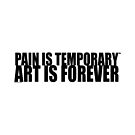 PAIN IS TEMPORARY ART IS FOREVER by FMCOMMANDOS