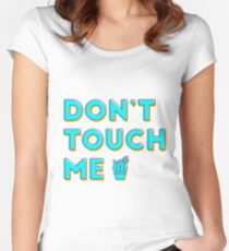 dont touch me Women's Fitted Scoop T-Shirt