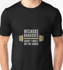 Because Badasses Aren't Build on the Couch Unisex T-Shirt