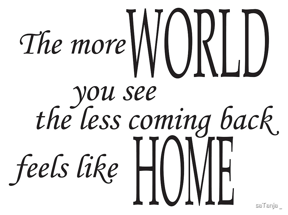 The more world you see, the less coming back feels like home pt.2 by saTanja _