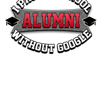 I passed school without google. Alumni. von King84
