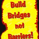Build Bridges not Barriers by Mike HobsoN