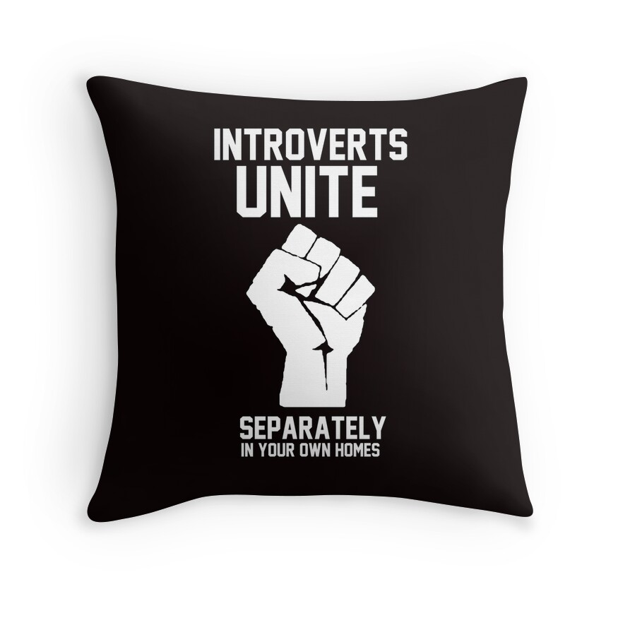 """""""Introverts unite separately in your own homes"""" Throw ..."""