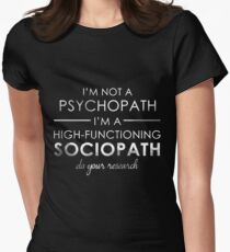 I'm not a Psychopath, I'm a High-functioning Sociopath - Do your research (White lettering) Women's Fitted T-Shirt
