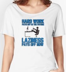 Hard work pays off in the future. Laziness pays off now. Women's Relaxed Fit T-Shirt