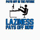 «Hard work pays off in the future. Laziness pays off now.» de King84