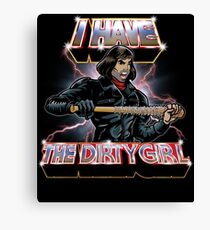 I Have The Dirty Girl Canvas Print