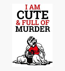 Cute & Full of Murder Photographic Print