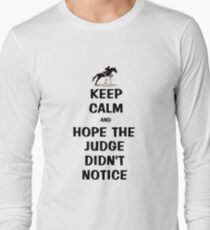 Keep Calm & Hope The Judge Didn't Notice Equestrian Gifts Long Sleeve T-Shirt