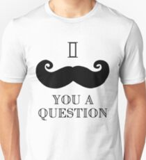 I Moustache You A Question - I Mustcahce You A Question Unisex T-Shirt