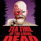 Tea Time of the Living Dead von DoodleDojo