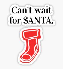 Can't wait for Santa. Sticker