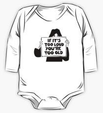 Too Loud Too Old One Piece - Long Sleeve