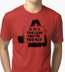 Too Loud Too Old Tri-blend T-Shirt
