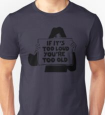 Too Loud Too Old T-Shirt