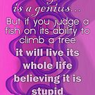 Everyone is a Genius... Albert Einstein Quote by incurablehippie