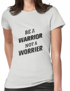 Be a warrior Womens Fitted T-Shirt