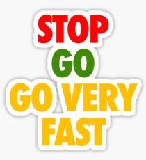 STOP GO GO VERY FAST Sticker