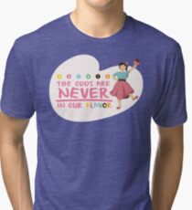 The Odds are NEVER in Our Flavor Tri-blend T-Shirt