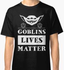 Goblins lives matters Classic T-Shirt