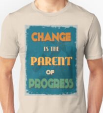Motivational Quote Poster. Change is the Parent of Progress. Unisex T-Shirt