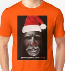 Santa is coming to get you Unisex T-Shirt