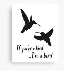 If you're a bird... I'm a bird Canvas Print