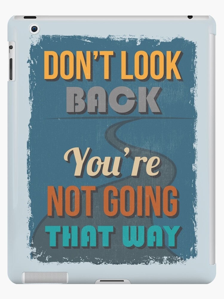 Motivational Quote Poster Dont Look Back Youre Not Going That Way