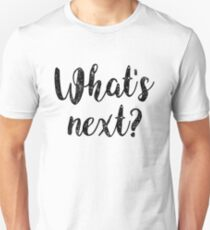 What's next? [black] Unisex T-Shirt