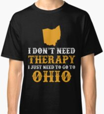 Ohio I just need to go to Classic T-Shirt
